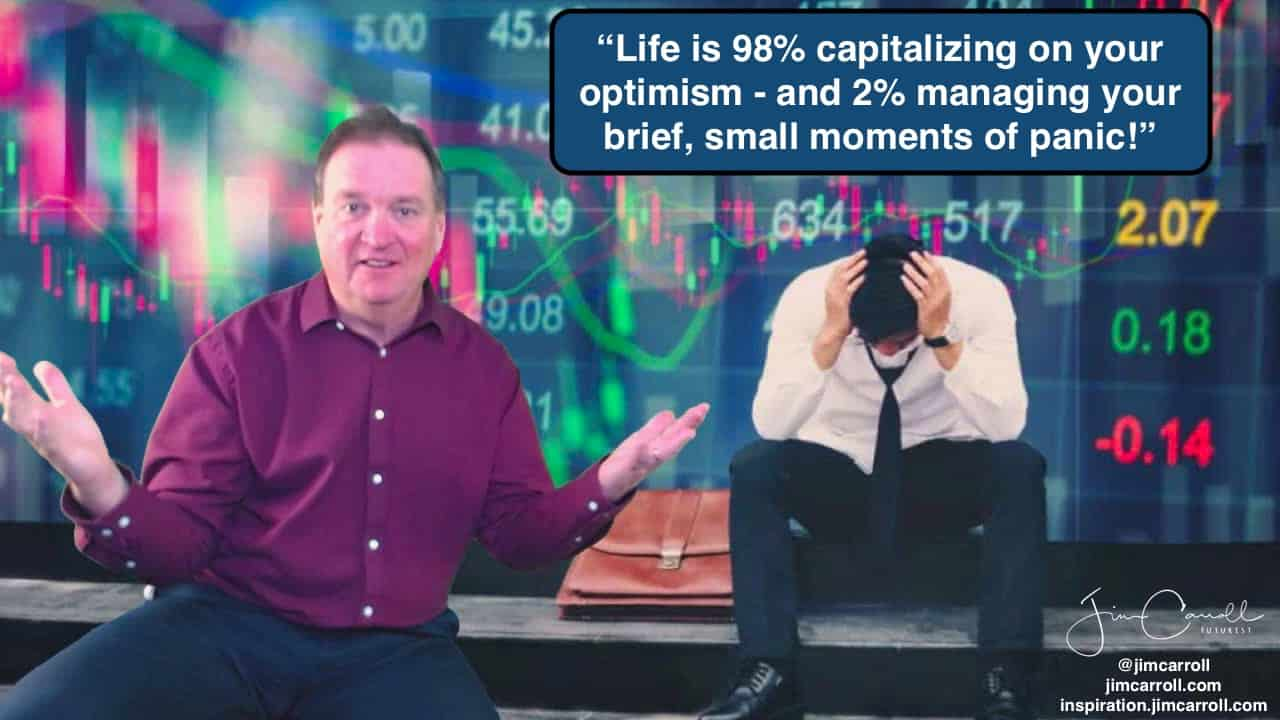 "Daily Inspiration: ""Life is 98% capitalizing on your optimism - and 2% managing your brief, small moments of panic!"""