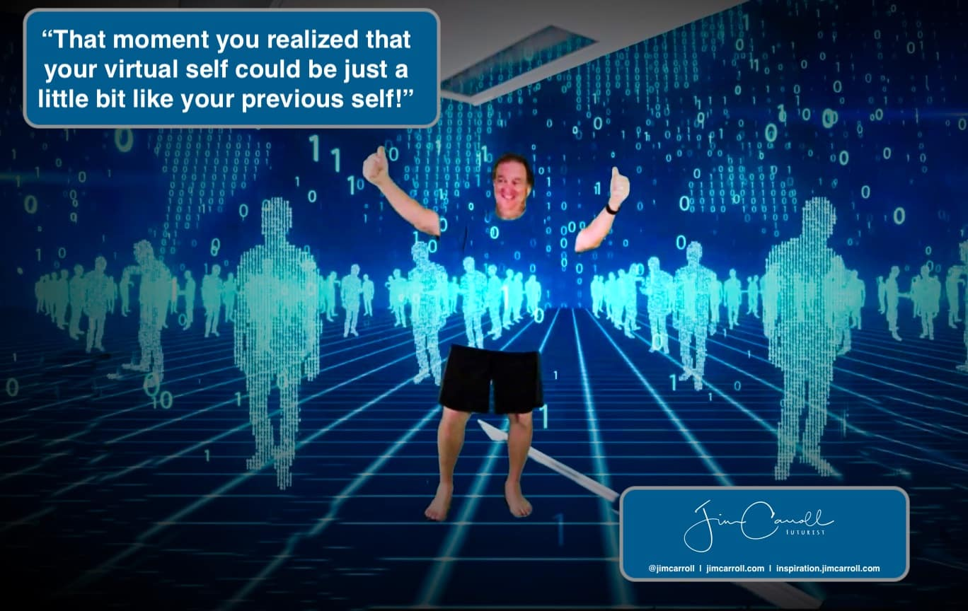 "Daily Inspiration: """"That moment you realized that your virtual self could be just a little bit like your previous self!"""
